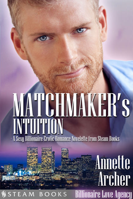 Matchmaker's Intuition – A Sexy Billionaire Erotic Romance Novelette from Steam Books, Steam Books, Annette Archer