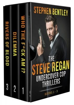 The Steve Regan Undercover Cop Thrillers Trilogy, Stephen Bentley