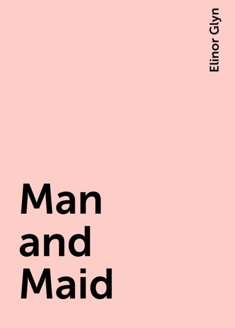 Man and Maid, Elinor Glyn