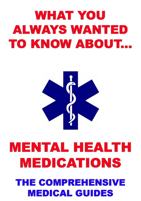 What You Always Wanted To Know About Mental Health Medications, Various Authors