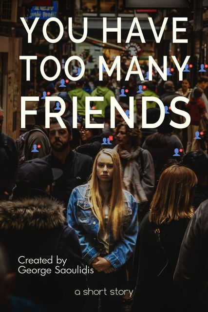 You Have Too Many Friends, George Saoulidis