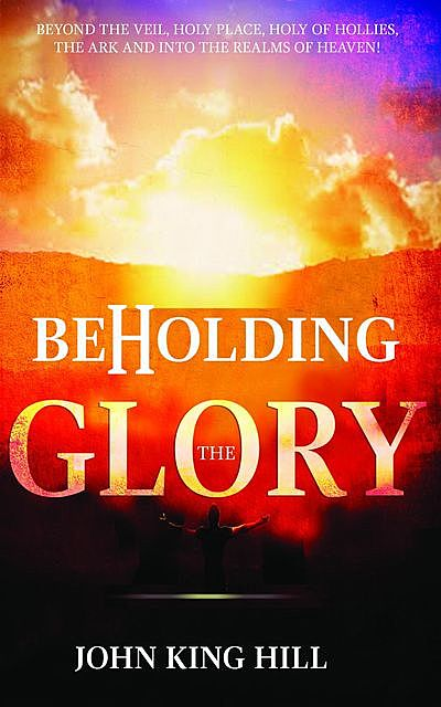 BEHOLDING THE GLORY, John Hill, EVETTE YOUNG