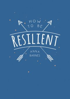 How to be Resilient, Anna Barnes