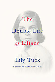The Double Life of Liliane, Lily Tuck
