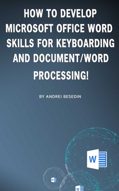 How to develop microsoft office word skills for keyboarding and document/word processing, Andrei Besedin