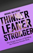 Thinner Leaner Stronger: The Simple Science of Building the Ultimate Female Body (The Women's Fitness Series), Michael Matthews