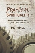 Practical Spirituality, Keith Hill