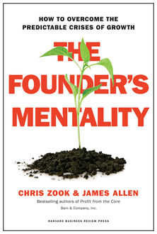 The Founder's Mentality: How to Overcome the Predictable Crises of Growth, Chris Zook