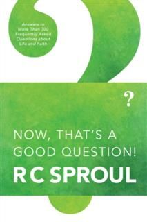 Now, That's a Good Question!, R.C.Sproul