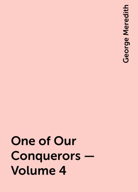 One of Our Conquerors — Volume 4, George Meredith