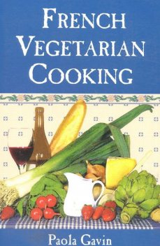 French Vegetarian Cooking, Paola Gavin