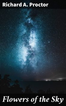 Flowers of the Sky, Richard A.Proctor