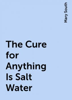 The Cure for Anything Is Salt Water, Mary South