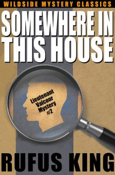 Somewhere in This House: A Lt. Valcour Mystery, Rufus King