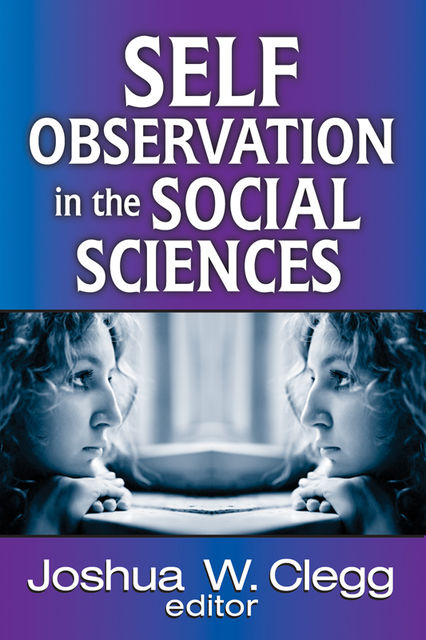 Self-Observation in the Social Sciences, Joshua W.Clegg