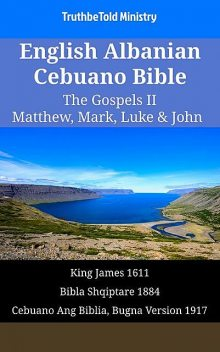 English Albanian Cebuano Bible – The Gospels II – Matthew, Mark, Luke & John, TruthBeTold Ministry