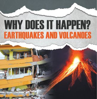 Why Does It Happen?: Earthquakes and Volcanoes, Baby Professor