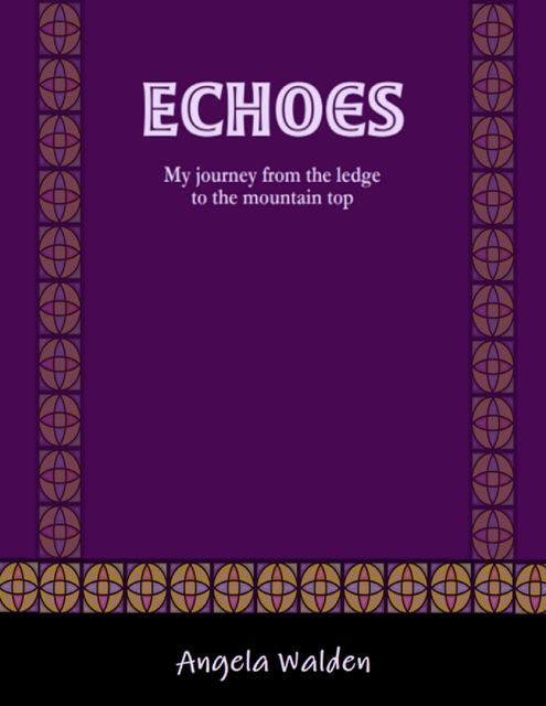 Echoes: My Journey from the Ledge to the Mountain Top, Angela Walden