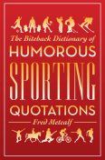 Biteback Dictionary of Humorous Sporting Quotations, Fred Metcalf