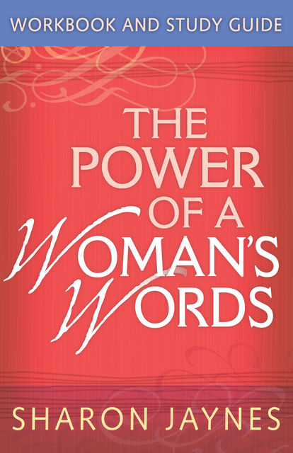 The Power of a Woman's Words Workbook and Study Guide, Sharon Jaynes