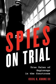 Spies on Trial, Cecil C. Kuhne III