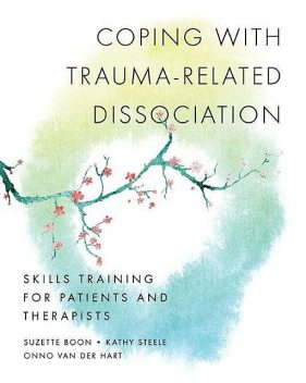 Coping with Trauma-Related Dissociation, Steele, Hart, Kathy, Onno van der, Boon, Suzette