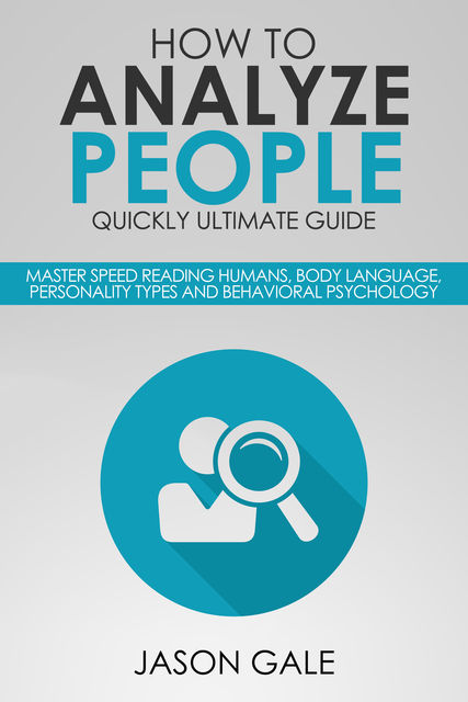 How to Analyze People Quickly Ultimate Guide, Jason Gale