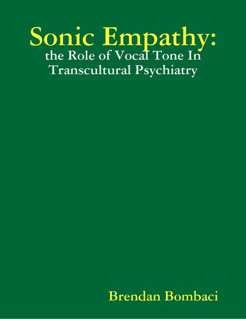 Sonic Empathy: The Role of Vocal Tone In Transcultural Psychiatry, Brendan Bombaci