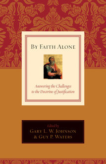 By Faith Alone, Gary Johnson, eds., Guy P. Waters