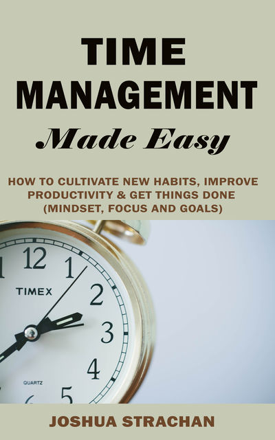 Time Management Made Easy, Joshua Strachan