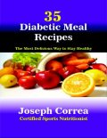 35 Diabetic Meal Recipes: The Most Delicious Way to Stay Healthy, Joseph Correa