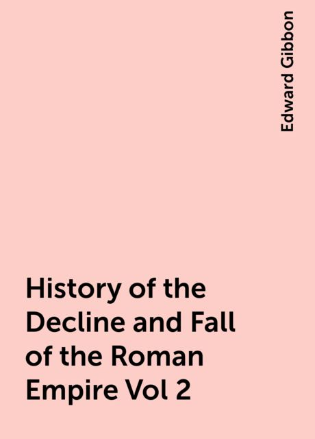History of the Decline and Fall of the Roman Empire Vol 2, Edward Gibbon