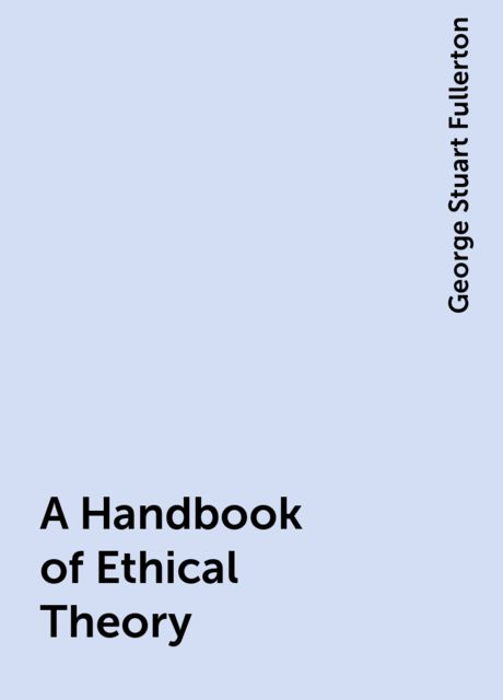 A Handbook of Ethical Theory, George Stuart Fullerton