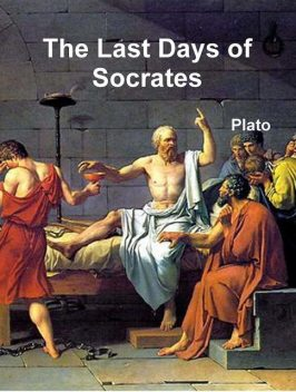The Last Days of Socrates, by Plato