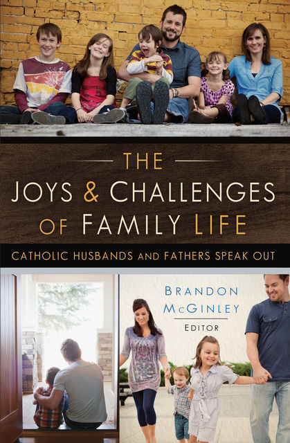 The Joys and Challenges of Family Life, editor, Brandon McGinley