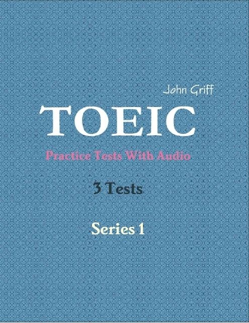Toeic Practice Tests With Audio – 3 Tests – Series 1, John Griff