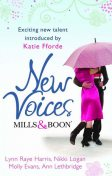 Mills & Boon New Voices: Foreword by Katie Fforde, LYNN RAYE HARRIS, Nikki Logan, Ann Lethbridge, Molly Evans
