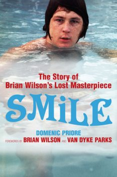 Smile: The Story of Brian Wilson's Lost Masterpiece, Brian Wilson, Domenic Priore, Van Dyke Parks