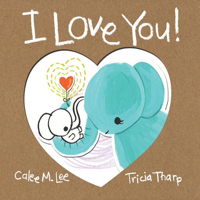 I Love You!, Calee M.Lee, Tricia Tharp