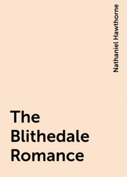 The Blithedale Romance, Nathaniel Hawthorne