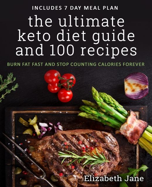 The Ultimate Keto Diet Guide & 100 Recipes, Elizabeth Jane