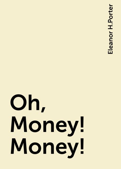 Oh, Money! Money!, Eleanor H.Porter