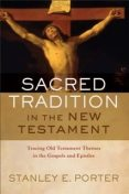 Sacred Tradition in the New Testament, Stanley E. Porter