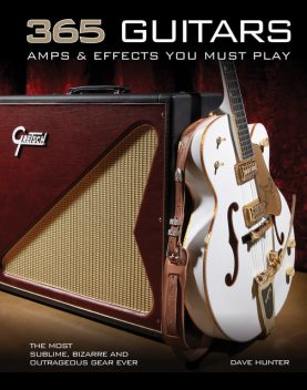 365 Guitars, Amps & Effects You Must Play, Dave Hunter