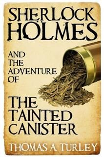 Sherlock Holmes and the Adventure of the Tainted Canister, Thomas A. Turley