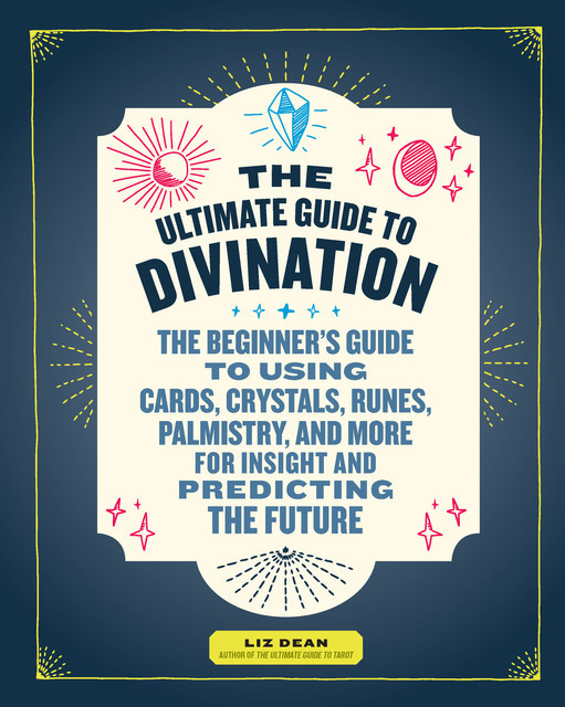 The Ultimate Guide to Divination, Liz Dean