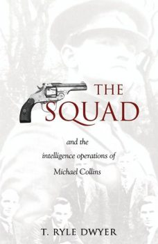 The Squad: The Intelligence Operations of Michael Collins, Ryle Dwyer