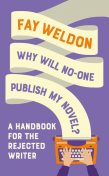 Why Will No-One Publish My Novel, Fay Weldon