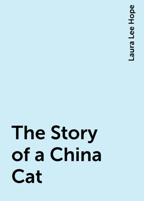 The Story of a China Cat, Laura Lee Hope