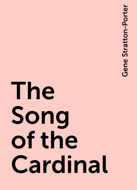 The Song of the Cardinal, Gene Stratton-Porter